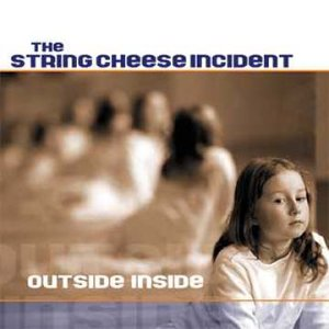 String Cheese Incident's last c.d. entitled OUTSIDE INSIDE