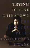 trying to find chinatown hwang Read trying to find chinatown the selected plays of david henry hwang by david henry hwang with rakuten kobo david henry hwang has the potential to become the first important dramatist of.